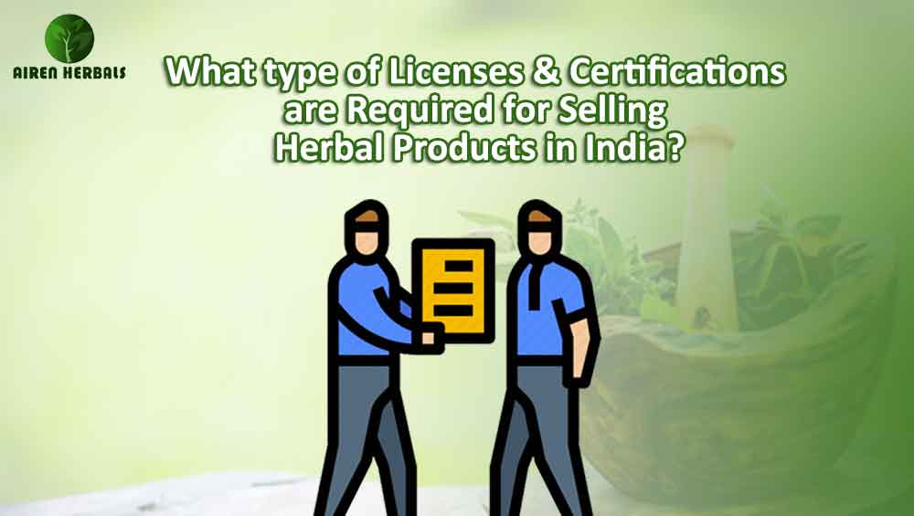 What type of Licenses & Certifications are Required for Selling Herbal Products in India
